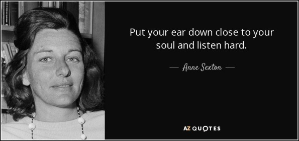 quote-put-your-ear-down-close-to-your-soul-and-listen-hard-anne-sexton-26-67-83